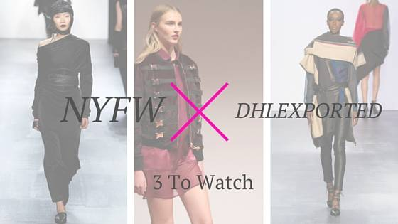 NYFW X DHLEXPORTED: 3 Designers to Watch