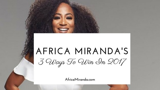 Africa Miranda's 3 Ways To Win In 2017
